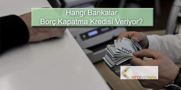 Hangi Bankalar Borç Kapatma Kredisi Veriyor?