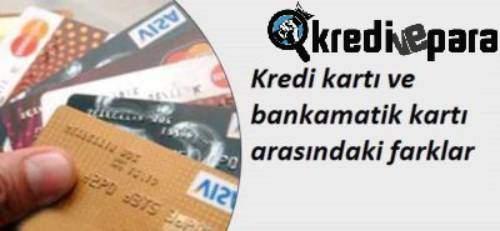 Kredi kartı ve bankamatik kartı arasındaki farklar