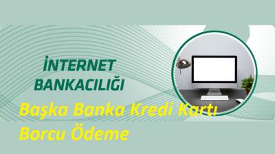 İnternet Bankacılığından Başka Banka Kredi Kartı Borcu Ödeme