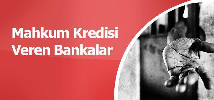 Mahkum Kredisi Veren Bankalar
