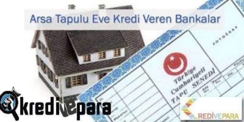 Arsa Tapulu Eve Kredi Veren Bankalar