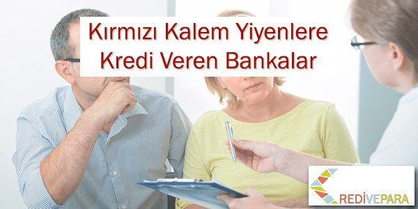 Kırmızı Kalem Yiyenlere Kredi Veren Bankalar