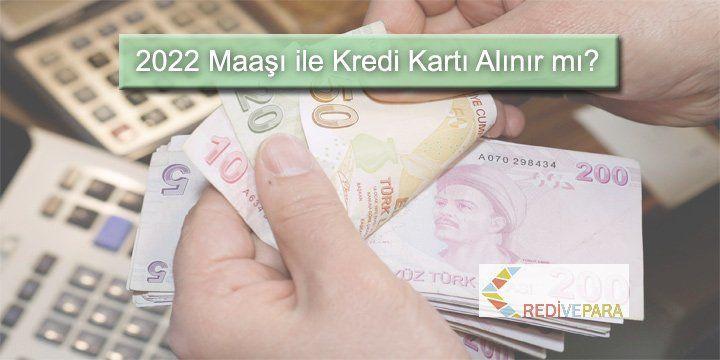 2022 Maaşı ile Kredi Kartı Alınır mı?