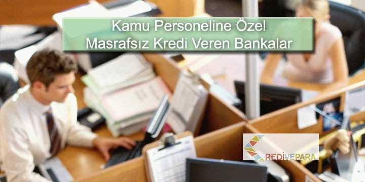Kamu Personeline Özel Masrafsız Kredi Veren Bankalar