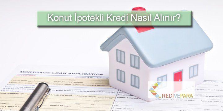 Ev (Konut) İpotekli Kredi Nasıl Alınır?