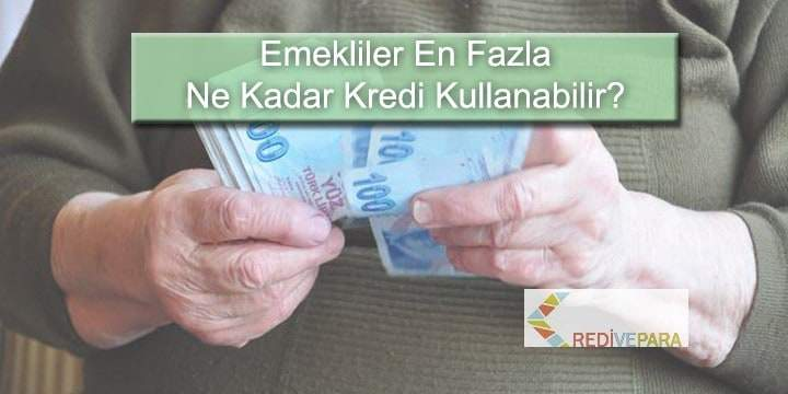 Emekli En Fazla Ne Kadar Kredi Kullanabilir?
