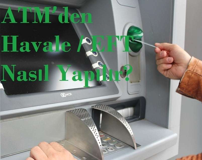 ATM'den Havale & EFT Nasıl Yapılır?