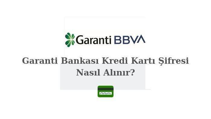 Garanti BBVA Kredi Kartı Şifresi Nasıl Alınır?