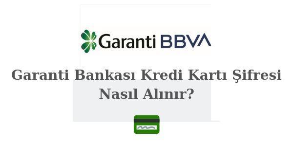 Garanti BBVA Kredi Kartı Şifresi Nasıl Alınır