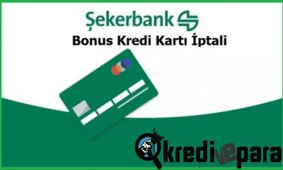 Şekerbank Kredi Kartı İptal Etme