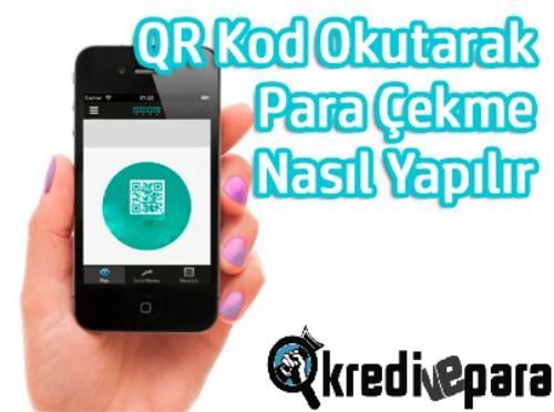 QR Kod Okutarak Para Çekme Nasıl Yapılır